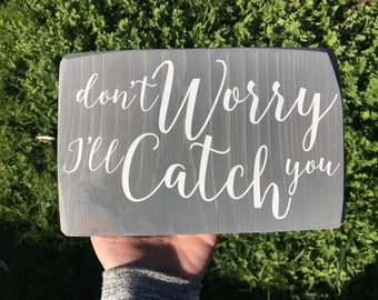 Don't Worry I'll Catch You Wood Sign