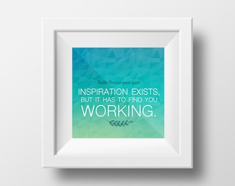 Inspiration Exists, but it has to Find you Working quote 12x12 printable
