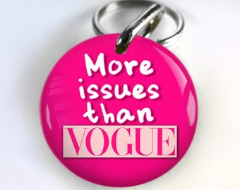 Cute Funny Dog ID Tag Pet id tags Unique pet tags Personalized More Issues Than Vogue