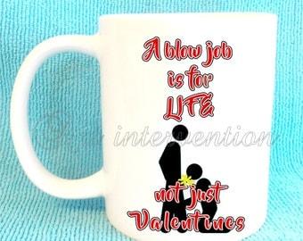 A b**w job is for LIFE not just Valentines mug - Funny Adult mug