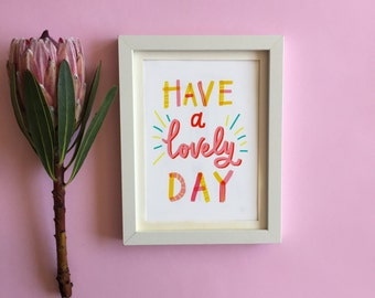 Have a Lovely Day - A5, A4 or A3