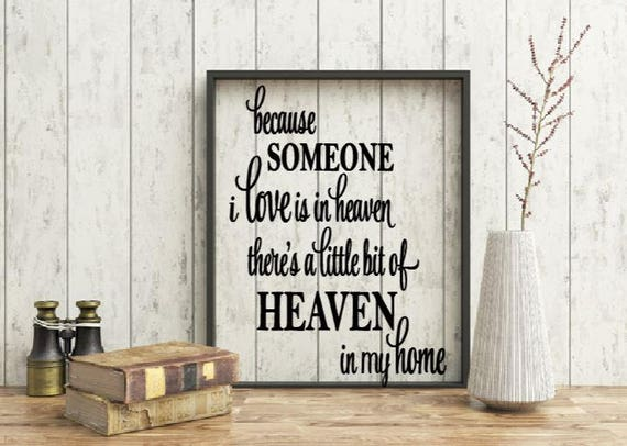 Because someone I love is in heaven there is a little bit of heaven in my home quote, Memorial quote, Missing you, In loving memory quote