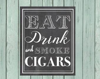 Eat, Drink and Smoke Cigars Chalkboard Sign ** DIY Printing - Digital File *****INSTANT DOWNLOAD**** (Eat-Cigar)
