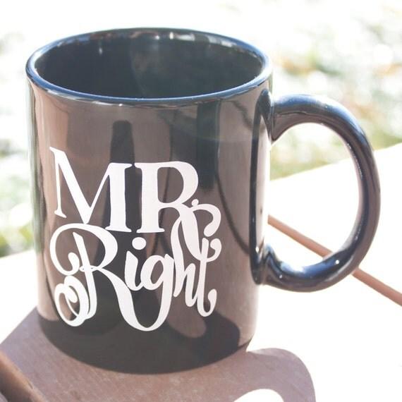 Mr. Right Handlettered Mug, 11 oz. Custom Mug, Funny Mug, Perfect Man, Gift Idea, Gift for Him, Coffee Mug