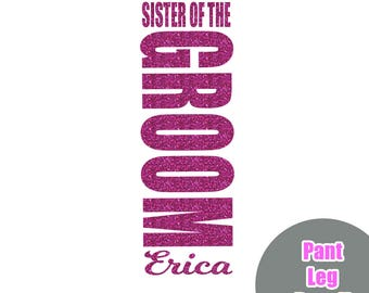 Sister of the Groom Pant Leg Iron On Decal