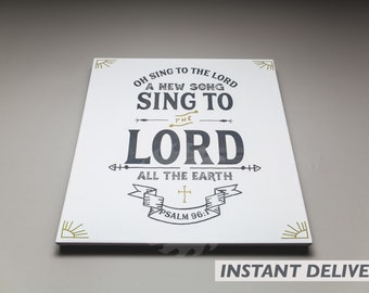 Psalm 96 - Sing to the Lord Art (DIGITAL FILE) - (Artwork, Graphic Design, Wall Decor, Scripture)