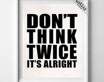 Don't Think Twice, Motivational Poster, Dorm Room Decor, Inspirational Quote, Humorous Print, Wall Art, Home Decor, Christmas Gift