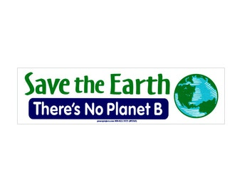 Save The Earth, There's No Planet B - Bumper Sticker / Decal or Magnet