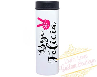 Bye Felicia Coffee Tumbler Mug with BPA Free liner 16 ounce Travel Tea To Go cup Bye Felecia peace sign White stainless Steel Bye Felecia
