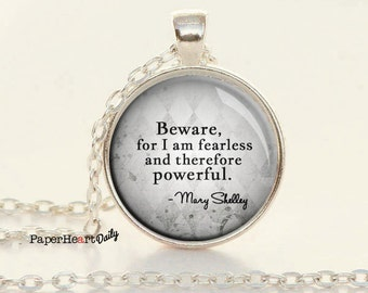 Beware for I am Fearless - Quote Necklace - Mary Shelley - Frankenstein Quote -  (B6553)