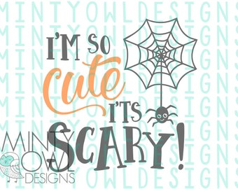 SVG Cut File - I'm So Cute It's Scary - Halloween - Spider Web - Tshirt - Decal - DIY - Cricut - Silhouette - Cutting Files - Baby - Girl
