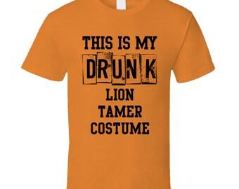 My Drunk Lion Tamer Costume Funny Party Halloween Job T Shirt