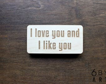 I love you and I like you - Laser Engraved Wood Magnet