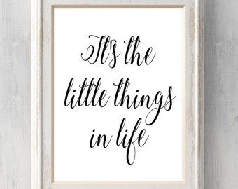 It's the little things in life Print.  Motivational.  Inspirational. Poster. Sign. Love.  All Prints BUY 2 GET 1 FREE!