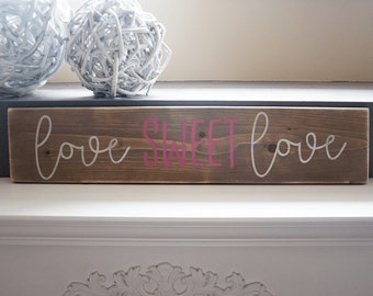 LOVE SWEET LOVE- hand painted wood sign- rustic- farmhouse- weathered look- Valentine's Day