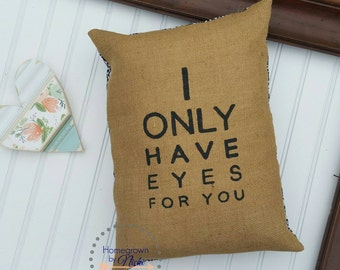 I Only Have Eyes For You Burlap Pillow Cover