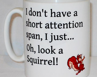 I Don't Have A Short Attention Span... Oh! Look A Squirrel! Mug Can Be Personalised Funny Office WorkGift