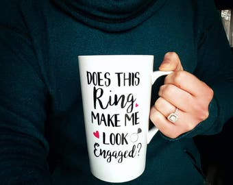 Engagement Coffee Mug  // Does this ring make me look engaged / Engagement gift // Gift for Bride to be // Engagement Announcement Mug 16oz