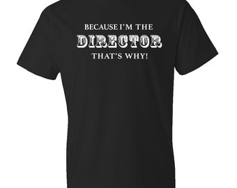 Because I'm The Director That's Why Shirt, Funny director Shirt, film shirt, director gift, movie shirt, film making, editing shirt #OS177