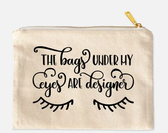 Cute Makeup Bag | The Bags Under My Eyes Are Designer Cosmetic Bag | Funny Make Up Bag | Cute Travel Bag