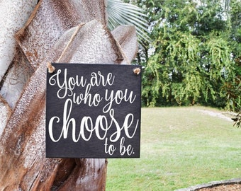 You Are Who You Choose to be. Cute Quote Sign. Wood, Hand Painted 1-Sided Sign. Custom Made - Options Available!!