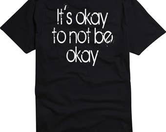 It's okay to not be okay handmade silk screened t-shirt black and white