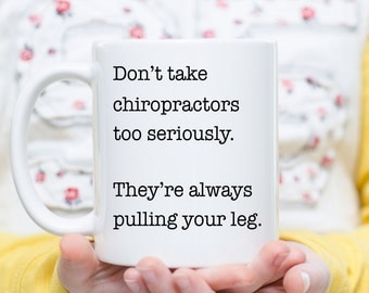 Don't Take Chiropractors Seriously,  Chiropractor Gift, Chiropractor Mug, Gift for Chiropractor, Gift Ideas for Chiropractor, Chiropractic