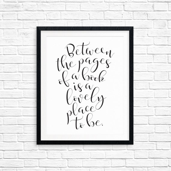 Printable Art, Between the Pages of a Book is a Lovely Place to Be, Book Lover Quote Art Print, Digital Download Print, Quote Printables