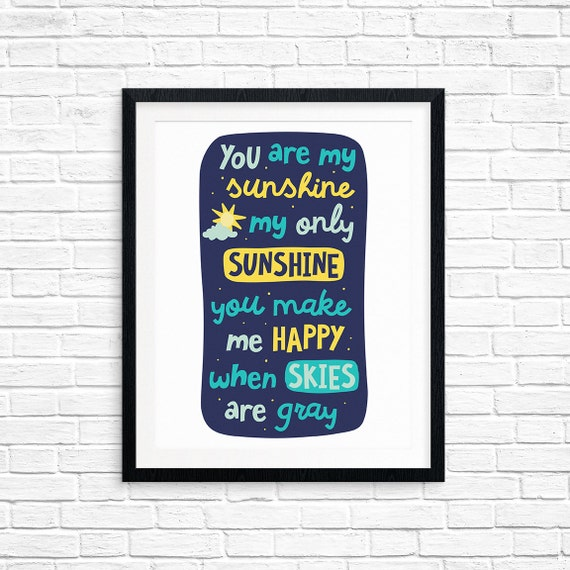 Printable Art, You Are My Sunshine My Only Sunshine, You Make Me Happy When Skies Are Gray, Typography Quote Art, Digital Download Printable