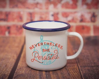 Nevertheless She Persisted Coffee Mug - Feminist Enamel Mug - Camping Mug Women's Rights
