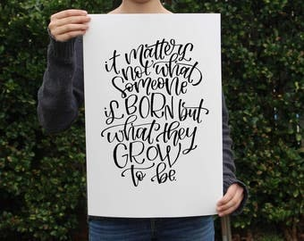Dumbledore Quote - It Matters not what someone is born but what they Grow to be - Harry Potter J.K. Rowling - Art Print