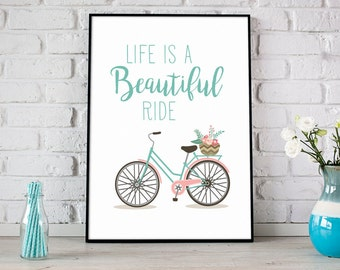 Life is a Beautiful Ride Print, Bicycle Print, Instant Download, Inspirational Quote, Bicycle Art, Modern Home Decor, Life Quote - (D159)