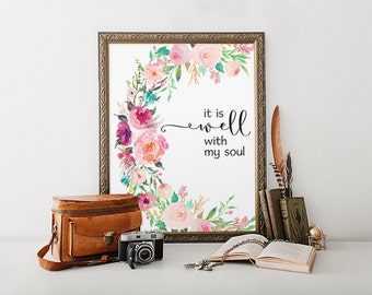 Printable Verses, It Is Well With My Soul, Quote Print Art, Watercolor Art, Floral Art, Scripture Art Print, Wall Art, Inspirational Quote