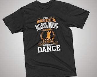 OK If You Think Ballroom Dancing Is BORING T-Shirt