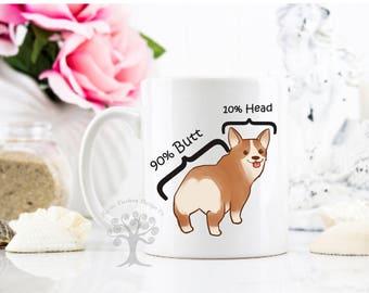 Funny Corgi Mug - 90% Butt Mug - Corgi Butt Mug - Corgi Mug - Corgi - Corgi Gift - Gift for Corgi Lovers