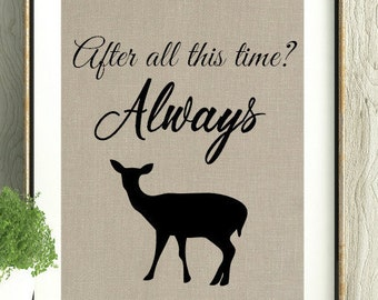 Harry Potter, After all this time? Always,Harry Potter Gift, Harry Potter Fan, Harry Potter Quote, Harry Potter Art,Snape Quote, J.K.Rowling