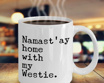 Namast'ay Home With My Westie Mug Herbal Tea & Coffee Ceramic Coffee Cup - 11 oz. West Highland White Terrier Gift