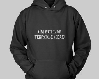 I'm Full Of Terrible Ideas Hoodie | Offensive Hoodie | Funny Gifts