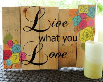 Reclaimed Wood Sign, Rustic Decor, Family Sign, Fixer Upper, Shabby Chic, Vintage. Roses, Live What You Love, Pallet Wood Sign, Wall Art
