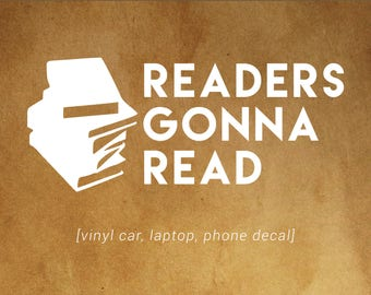 Readers Gonna Read decal - car, laptop, phone decal - book nerds, book lovers, book fans!