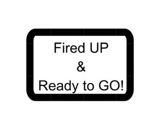 Square Bumper Sticker: Fired Up & Ready to Go!