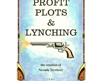 Profit, Plots & Lynching--the creation of Nevada Territory