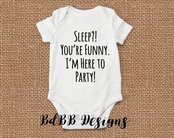 Sleep? I'm Here to Party! Funny Baby Onesie / Newborn Girl Clothes / Newborn Baby Onesie / Funny Girl Clothes / Take Home Outfit / New Dad