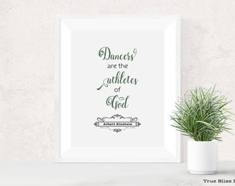 Albert Einstein Quote - Dancers are the athletes of God (7x9) - Printable wall art, home decor.