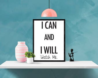 I Can and I Will Watch Me, Motivational Print, Inspirational Print, Printable Quote, Home Decor, Office Decor