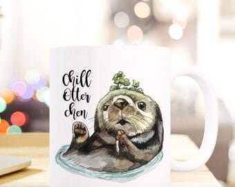 """Coffee Mug Cup Otter with Quote """"Chill Otter chen"""" TS456"""