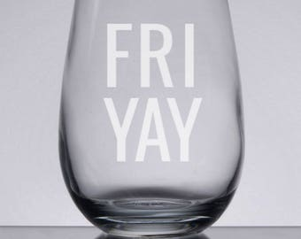 Fri-Yay Wine Glass, Etched Wine Glass, Friday Wine Glass, Fri-Yay, Gifts for Her, Sandblasted Glass, Stemless Wine, Engraved Gift, Friyay