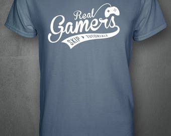 Real Gamers Skip Tutorials t-shirt | Gaming T-shirt |