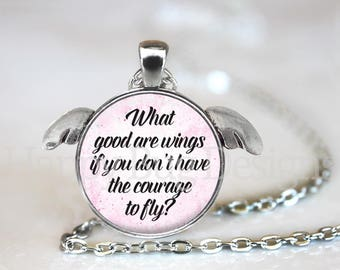 What Good Are Wings If You Don't Have The Courage To Fly Pendant Necklace with Wings and Organza Bag