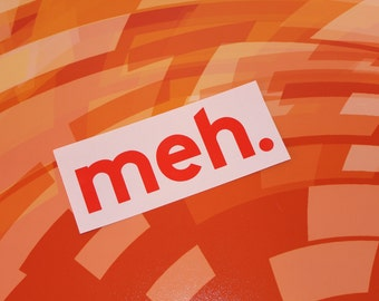 Meh. Vinyl Decal Die Cut Rub-On Bumper Sticker Car Laptop